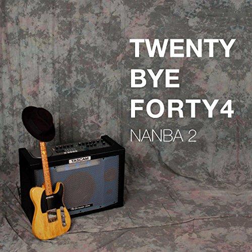 Twenty Bye Forty4 (Nanba2)