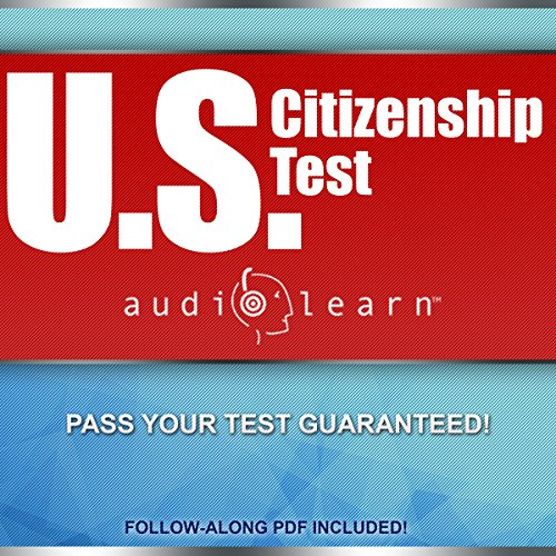 US Citizenship Test AudioLearn     Complete Audio Review for the United States of America Citizenship Test!              By:                                                                                                                                 AudioLearn Content Team                               Narrated by:                                                                                                                                 Tom Askin                      Length: 5 hrs and 55 mins     12 ratings     Overall 4.0