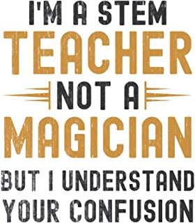 Im a STEM Teacher, Not a Magician, but Understand, your Confusion : Funny Notebook Gift for STEM Teachers: Funny Blank Lin...