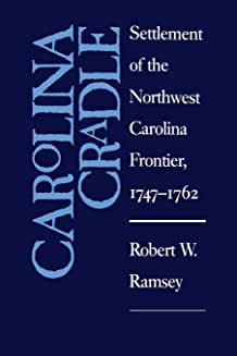 Carolina Cradle: Settlement of the Northwest Carolina Frontier, 1747-1762