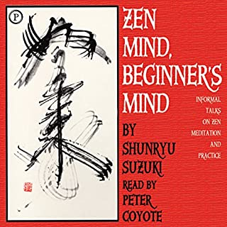 Zen Mind, Beginner's Mind     Informal Talks on Zen Meditation and Practice              By:                                                                                                                                 Shunryu Suzuki                               Narrated by:                                                                                                                                 Peter Coyote                      Length: 2 hrs and 58 mins     880 ratings     Overall 4.7