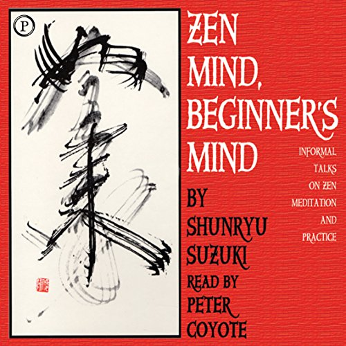 Zen Mind, Beginner's Mind     Informal Talks on Zen Meditation and Practice              Written by:                                                                                                                                 Shunryu Suzuki                               Narrated by:                                                                                                                                 Peter Coyote                      Length: 2 hrs and 58 mins     5 ratings     Overall 4.2