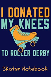 I Donated My Knees To Roller Derby - Skater Notebook: Blank Journal With Dotted Grid Paper - Bullet Notebook To Organize Y...