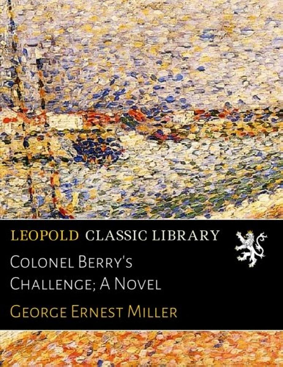 結晶浮くめったにColonel Berry's Challenge; A Novel