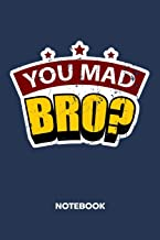 You Mad Bro? NOTEBOOK: Ruled Notepad | Sayings Sketchbook Funny Persons Organizer Humorous Friends Planner | Boyfriend or Girlfriend Gift | A5 Diary ... Birthday Present for Men & Women | U Mad Bro?