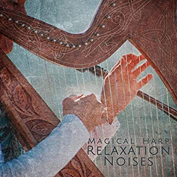 Magical Harp Relaxation Noises: Collection of New Age Ambient Music with Melodies Played on Harp and Other Instruments, Delicate Songs with Soothing Background Sounds of Nature, Total Relax and Calm Down