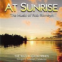 At Sunrise-the Music Of Rob Romeyn: Washington Winds