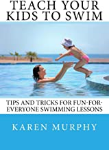Teach Your Kids to Swim: Tips and tricks for fun-for-everyone swimming lessons