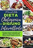 Il Manuale della DIETA CHETOGENICA E del DIGIUNO INTERMITTENTE: Perdere peso velocemente senza soffrire la fame stimolando la chetosi e l'autofagia del corpo , per dimagrire in modo sano