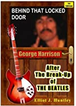 Behind That Locked Door: George Harrison: After The Break-Up of The Beatles