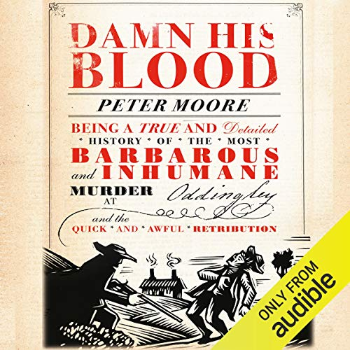 Damn His Blood                   By:                                                                                                                                 Peter Moore                               Narrated by:                                                                                                                                 Michael Maloney                      Length: 10 hrs and 32 mins     33 ratings     Overall 4.1
