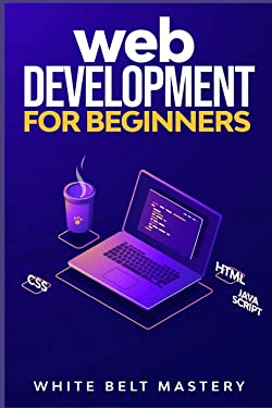 Web Development for beginners: Learn HTML/CSS/Javascript step by step with this Coding Guide, Programming Guide for beginners, Website development