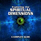 Exploring the Spiritual Dimensions: A Complete Guide