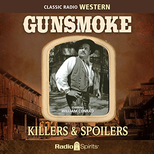 Gunsmoke: Killers & Spoilers Audiobook By William Conrad cover art