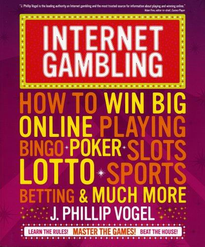 Internet Gambling: How to Win Big Online Playing Bingo, Poker, Slots, Lotto, Sports Betting, and Much More: How to Win Big Online, Playing Bingo, Poker, Lotto, Sports Betting and Much More