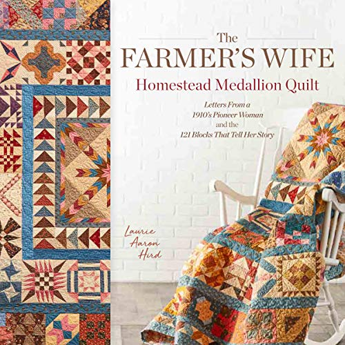 The Farmer's Wife Homestead Medallion Quilt: Letters From a 1910's Pioneer Woman and the 121 Blocks That Tell Her Story Michigan
