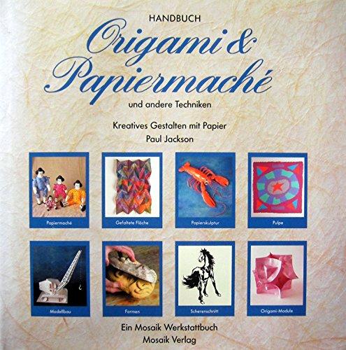 Handbuch Origami & Papiermaché: Und andere Techniken. Kreatives Gestalten mit Papier
