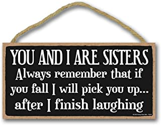 Honey Dew Gifts Funny Sisters Sign, You and I are Sisters 5 inch by 10 inch Hanging Sign, Wall Art, Decorative Wood Family Sign Home Decor