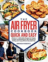 The Air Fryer Cookbook Quick and Easy: 2 Books in 1 Affordable Recipes for Singles, Couples and Workaholics 290+ Recipes for Grilling and Frying Without Saturated Fats (Cookbook for Everyone)