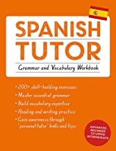Spanish Tutor: Grammar and Vocabulary Workbook (Learn Spanish with Teach Yourself): Advanced beginner to upper intermediate course