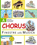Chorus. Finestre sulla musica. Volume A-B-C: Fare e capire-Leggere, suonare e cantare-Ascoltare e interpretare. Per le Scuole superiori. Con CD Audio. Con CD-ROM