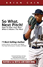 So What, Next Pitch!: How to Play Your Best When It Means the Most