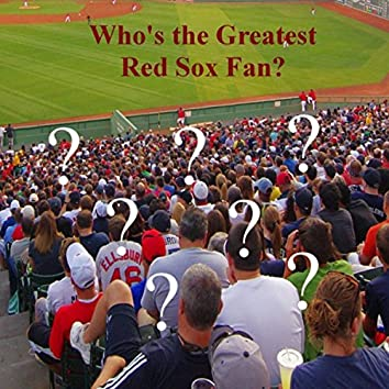 Who's the Greatest Red Sox Fan?