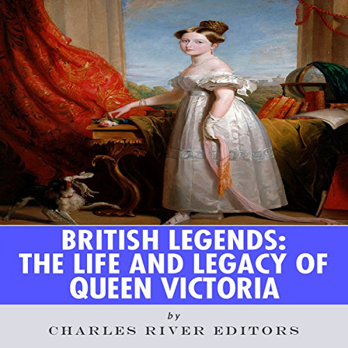 British Legends: The Life and Legacy of Queen Victoria audiobook cover art