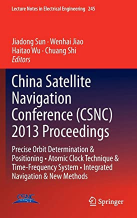 China Satellite Navigation Conference (CSNC) 2013 Proceedings: Precise Orbit Determination & Positioning • Atomic Clock Technique & Time-Frequency System • Integrated Navigation & New Methods