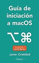 Guía de iniciación a macOS®: Todo lo que necesitas saber sobre tu nuevo sistema operativo (Spanish Edition)