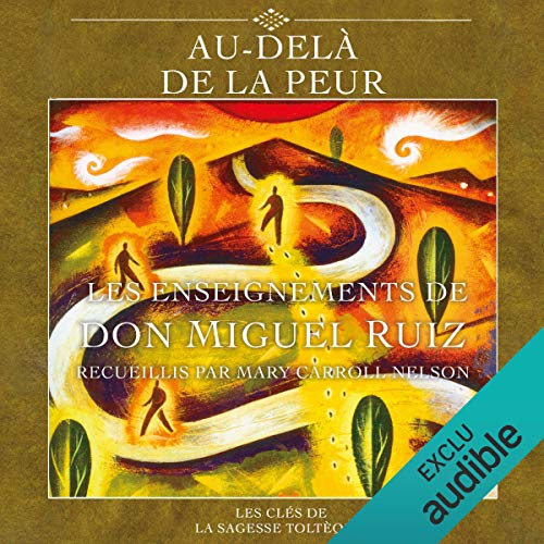 Au-delà de la peur                   By:                                                                                                                                 Miguel Ruiz,                                                                                        Mary Carroll Nelson                               Narrated by:                                                                                                                                 René Gagnon                      Length: 8 hrs and 17 mins     Not rated yet     Overall 0.0