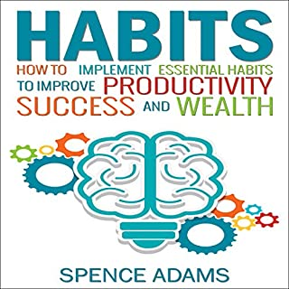 Habits     How to Implement Essential Habits to Improve Productivity, Success and Wealth              By:                                                                                                                                 Spence Adams                               Narrated by:                                                                                                                                 Damien Brunetto                      Length: 2 hrs and 8 mins     2 ratings     Overall 5.0