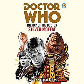 Doctor Who: The Day of the Doctor                   By:                                                                                                                                 Steven Moffatt                               Narrated by:                                                                                                                                 Nicholas Briggs                      Length: 7 hrs and 26 mins     65 ratings     Overall 4.7