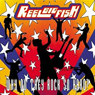 Why DO They Rock So Hard by Reel Big Fish