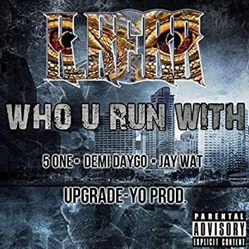 Who U Run With (feat. 5 One, Demi Daygo & Jay Wat)