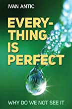 Everything is perfect: Why Do We Not See It