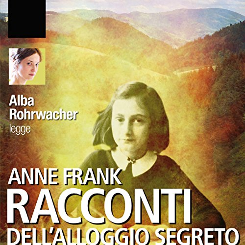Racconti dell'alloggio segreto                   By:                                                                                                                                 Anne Frank                               Narrated by:                                                                                                                                 Alba Rohrwacher                      Length: 1 hr and 7 mins     Not rated yet     Overall 0.0