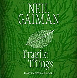 Fragile Things                   Written by:                                                                                                                                 Neil Gaiman                               Narrated by:                                                                                                                                 Neil Gaiman                      Length: 10 hrs and 46 mins     4 ratings     Overall 5.0