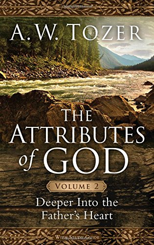 Attributes of God, Volume 2: Deeper into the Father's Heart