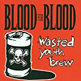 Songtexte von Blood for Blood - Wasted Youth Brew
