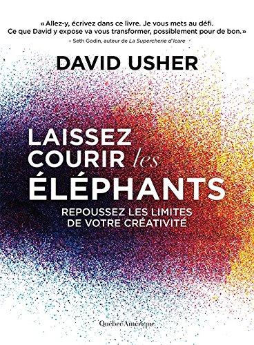 Laissez courir les éléphants: Repoussez les limites de votre créativité (ARTICLES SANS C)