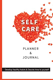 Self- Care Planner and Journal: A Daily Self-Care Diary to develop healthy habits and prioritise yourself