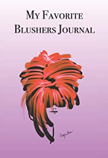 My Favorite Blushers Journal: Stylishly illustrated little notebook is the perfect accessory for all cosmetic lovers.