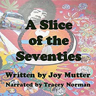 A Slice of the Seventies     First book of the Mug Trilogy (Volume 1)              By:                                                                                                                                 Joy Mutter                               Narrated by:                                                                                                                                 Tracey Norman                      Length: 8 hrs and 7 mins     Not rated yet     Overall 0.0