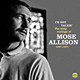 I'm Not Talkin' ~ The Song Stylings Of Mose Allison 1957-1972