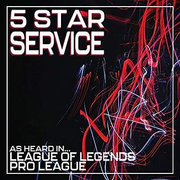 5 Star Service (As Heard in League of Legends Pro League)