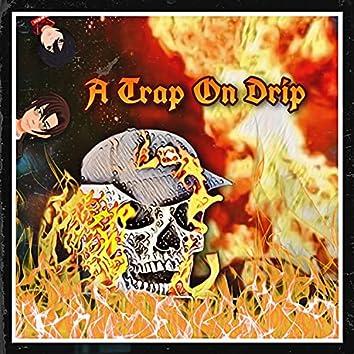 A Trap On Drip