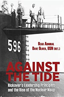 Against the Tide: Rickover's Leadership and the Rise of the Nuclear Navy
