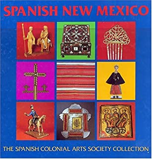 Spanish New Mexico: The Spanish Colonial Arts Society Collection