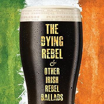 The Dying Rebel & Other Irish Rebel Ballads